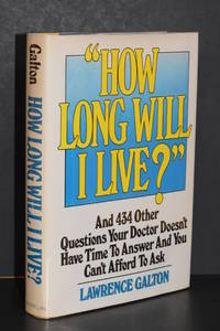 """""""How Long Will I Live?"""" And 434 other Questions Your Doctor Doesn't Have Time to..."""