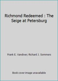 Richmond Redeemed : The Seige at Petersburg