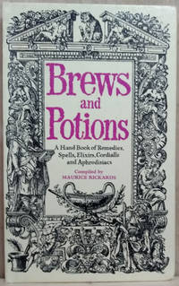 Brews and Potions:  A Handbook of Remedies, Spells, Elixirs, Cordialls and  Aphrodisiacs by  Maurice Rickards - Hardcover - 1970 - from Old Saratoga Books (SKU: 44545)