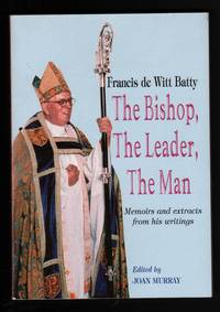 Francis de Witt Batty. The Bishop, The Leader, The Man.