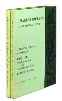 Charles Dickens in the Original Cloth: A Biographical Catalogue of the First Appearance of His Writings in Book Form in England with Facsimiles of the Bindings and Titlepages. Part One. The Novels with Sketches by Boz. And: Part Two. The Christmas Books & Selected Secondary Works.