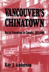 Vancouver's Chinatown : Racial Discourse in Canada, 1875-1980