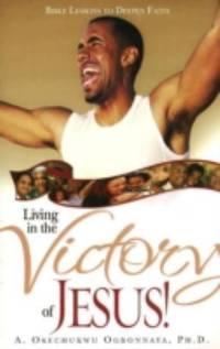 Living in the Victory of Jesus : Bible Lessons to Deepen Faith