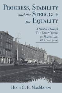 Progress, Stability and the Struggle for Equality : A Ramble Through the Early Years of Maine Law...