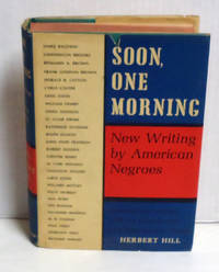 Soon, One Morning: New Writing By American Negroes, 1940-1962