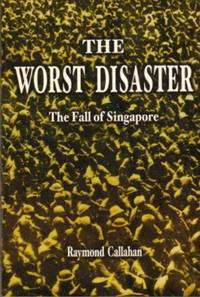 The Worst Disaster: The Fall of Singapore