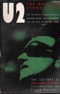 U2: The ultimate compendium of interviews, articles, facts and opinions from the files of Rolling...