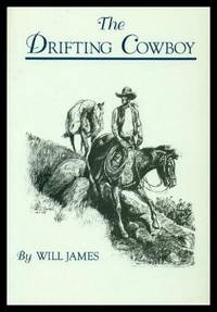 THE DRIFTING COWBOY: Once a Cowboy; Filling in the Cracks; Desert Range Riding; First Money; When Wages Are Low; A Cowboy in the Making; His Waterloo by  Will James - Paperback - Second Edition - 1997 - from W. Fraser Sandercombe (SKU: 207894)