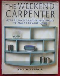 image of The Weekend Carpenter. Over 25simple and stylish pieces to make for your home.