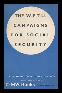 The W.F.T.U cmapaigns for social security : Third World Trade Union Congress, Vienna, 10-21...