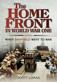 The Home Front in World War One: When Sheffield Went to War (Great War on the Home Front)