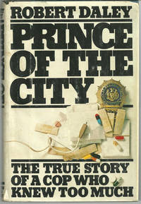 PRINCE OF THE CITY True Story of a Cop Who Knew Too Much, Daley, Robert