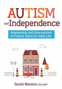 Autism and Independence: Assessments and Interventions to Prepare Teens for Adult Life