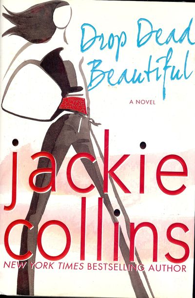 2007. COLLINS, Jackie. DROP DEAD BEAUTIFUL. NY: St. Martin's Press, . 8vo., cloth in boards; 500 pag...