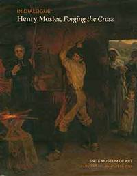 In Dialogue: Henry Mosler, Forging the Cross. Snite Museum of Art: January 10 - March 13, 2016. [Exhibition brochure]. by Snite Museum of Art at the University of Notre Dame (Notre Dame) - Paperback - from Alan Wofsy Fine Arts (SKU: 18-5726)