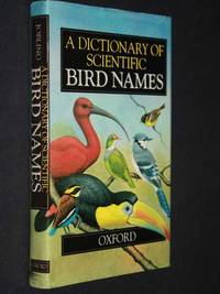 A Dictionary of Scientific Bird Names by James A. Jobling - First Edition - 1991 - from Cover to Cover Books & More (SKU: SKU1000403)