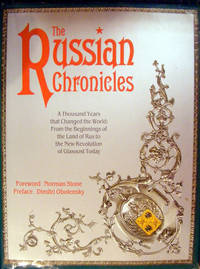 The Russian Chronicles. A Thousand Years That Changed The World: From The Beginnings Of The Land Of Rus To The New Revolution Of Glasnost Today
