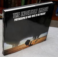 image of The Indelible Image:  Photographs of War, 1846 to the Present