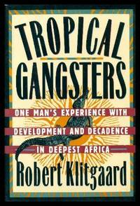 TROPICAL GANGSTERS - One Man's Experience with Development and Decadence in Deepest Africa