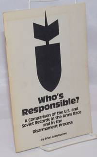 image of Who's responsible? A comparison of the U.S. and Soviet records in the arms race and in the disarmament process