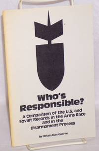 Who's responsible? A comparison of the U.S. and Soviet records in the arms race and in the disarmament process