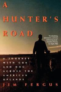 A Hunter's Road : A Journey with Gun and Dog Across the American Uplands