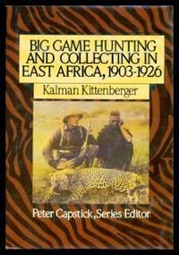 image of BIG GAME HUNTING AND COLLECTING IN EAST AFRICA 1903 - 1926
