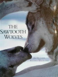 Sawtooth Wolves. by Jim Dutcher with Richard Ballantine - First Edition [1996], so stated.  - 1996. - from Black Cat Hill Books and Biblio.com