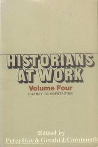 Historians at Work:  Volume IV (Four) Dilthey to Hofstadter