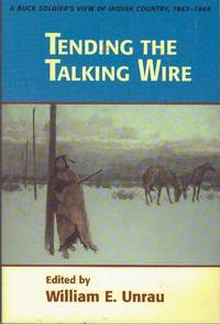 TENDING THE TALKING WIRE; A Buck Soldier's View of Indian Country, 1863-1866