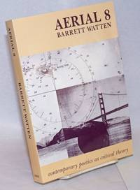 Aerial 8 / Barrett Watten; contemporary poetics as critical theory. Edited by Rod Smith