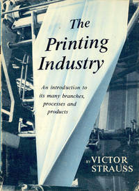 The Printing Industry : An Introduction to its Many Branches, Processes and Products. [Printing Processes & Methods; Composition for Printing; Theory & Practice of Full-Color Printing; Graphic Arts Photography; Printing Presses; Presswork; etc] by  cover design and jacket by Edith P. Strauss; typographic design by Hans Schneider]  Bernard J. Taymans; illustrations - Hardcover - 1967 - from Joseph Valles - Books and Biblio.co.uk