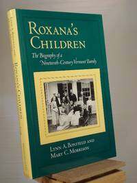 Roxana's Children: The Biography of a Nineteenth-Century Vermont Family