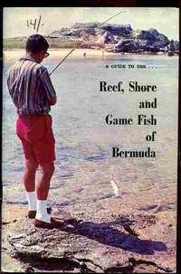 A GUIDE TO THE REEF, SHORE AND GAME FISH OF BERMUDA