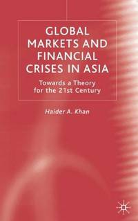 Global Markets and Financial Crises in Asia : Towards a Theory for the 21st Century