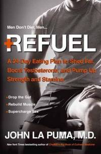 Refuel : A 24-Day Eating Plan to Shed Fat, Boost Testosterone, and Pump up Strength and Stamina