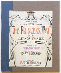 The Princess Pat A New Comic Opera with Eleanor Painter The Book and Lyrics by Henry Blossom... Staged by Fred G. Latham. [Piano-vocal score]