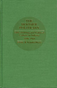 The Hoosier Politician: Officeholding and Political Culture in Indiana, 1896-1920