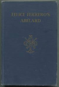Felice Ferrero's Abelard by  Translated from the Italian Original with Editorial Notes and Essays by  Frances L. - Hardcover - 1946 - from Between the Covers- Rare Books, Inc. ABAA (SKU: 404080)