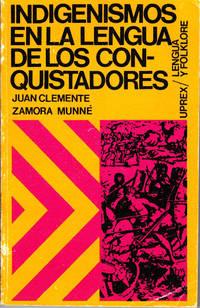 Indigenismos en la lengua de los conquistadores (Serie Lengua y folklore; Colección Uprex, 51)