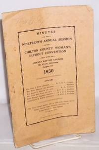 Minutes of the nineteenth annual session of the Chilton County District Baptist Women's Association; held with the Joanna Baptist Church, Mt. Creek, Alabama, August 1st, 1930