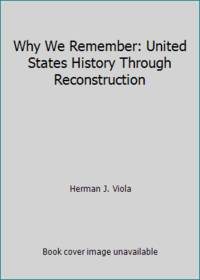 image of Why We Remember: United States History Through Reconstruction