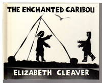 THE ENCHANTED CARIBOU by  Elizabeth Cleaver - First Edition - 1985. - from Bookfever.com, IOBA and Biblio.co.nz
