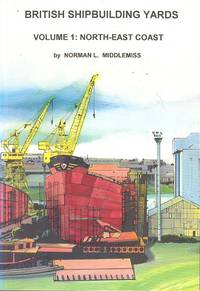 British Shipbuilding Yards, Volume 1 - North-East Coast by Norman L. Middlemiss - 1st  Edition - 1993 - from Dereks Transport Books and Biblio.co.uk
