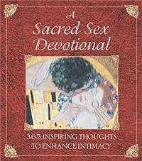 A Sacred Sex Devotional: 365 Inspiring Thoughts to Enhance Intimacy