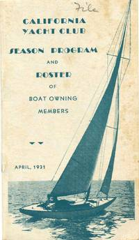 CALIFORNIA YACHT CLUB. Season Program and Roster of Boat Owning Members. April, 1931.