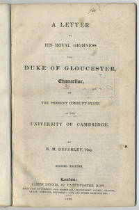 A letter to his royal highness the duke of Gloucester, chancellor, on the present corrupt state of the university of Cambridge..... Second edition.