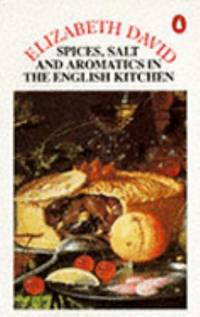 Spices, Salts and Aromatics in the English Kitchen (Cookery Library)