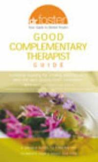 Dr.Foster Good Complementary Therapist Guide: How to Choose Safe and Effective Alternative Treatment