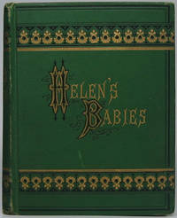 Helen's Babies with Some Account of Their Ways Innocent, Crafty, Angelic, Impishj, Witching, and Repulsive. Also, a Partial Record of Their Actions During Ten Days of Their Existence